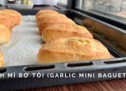 Cách làm bánh mì bơ tỏi (giòn) Mini Baguette with Garlic Butter (from scratch)